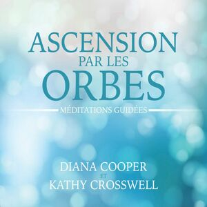 Ascension par les orbes : Méditations guidées Méditations guidées