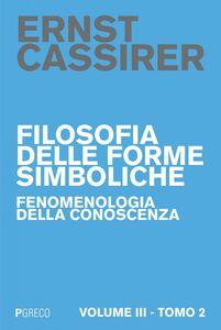 Filosofia delle forme simboliche III – Tomo 2 Fenomenologia della coscienza