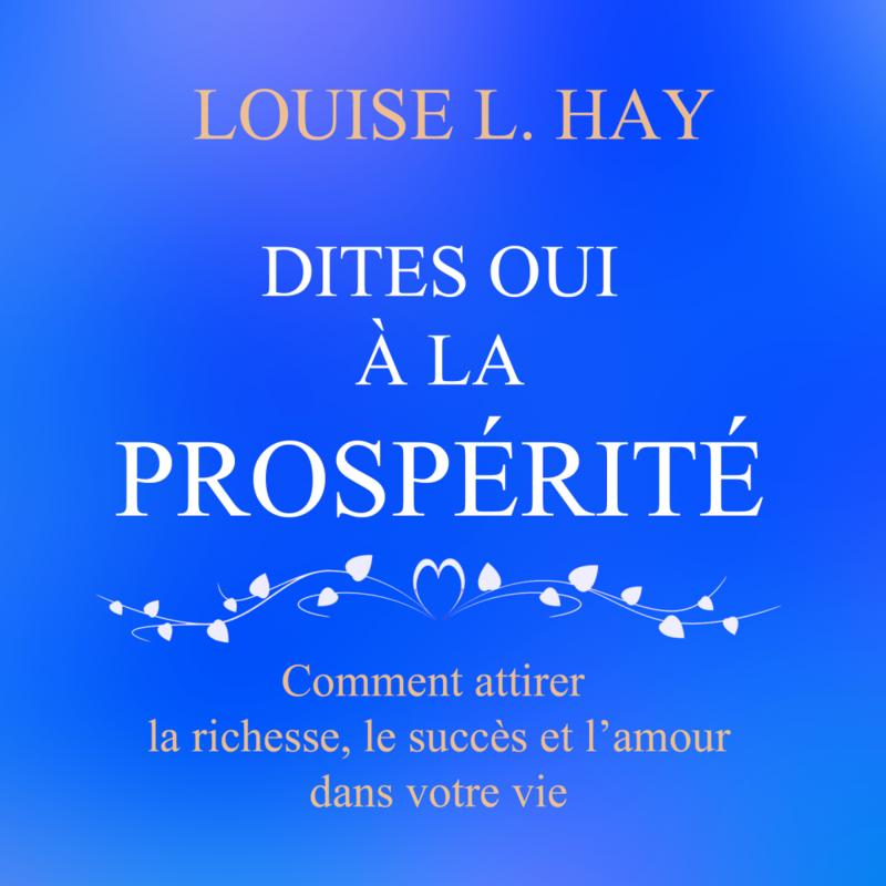 Dites oui à la prospérité : Comment attirer la richesse, le succès et l'amour dans votre vie Dites oui à la prospérité