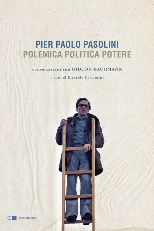 Pier Paolo Pasolini. Polemica Politica Potere Conversazioni con Gideon Bachmann