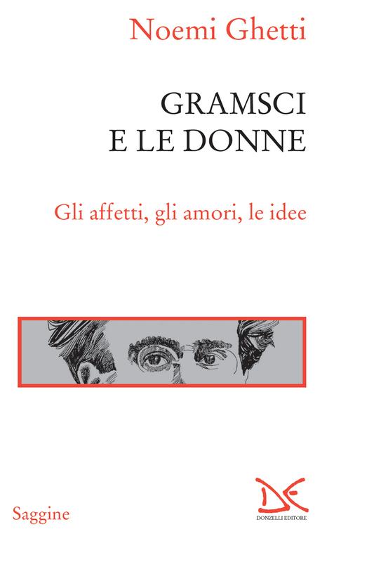 Gramsci e le donne Gli affetti, gli amori, le idee