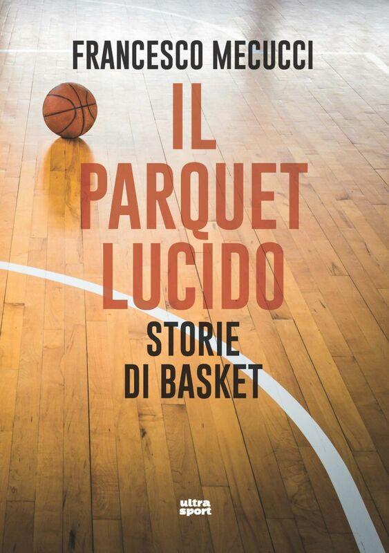 Il parquet lucido Storie di basket