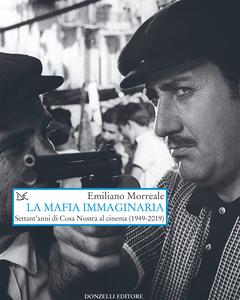 La mafia immaginaria Settant'anni di Cosa Nostra al cinema (1949-2019)