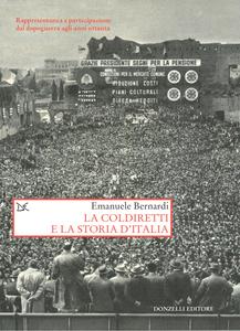 La Coldiretti e la storia d'Italia Rappresentanza e partecipazione dal dopoguerra agli anni ottanta