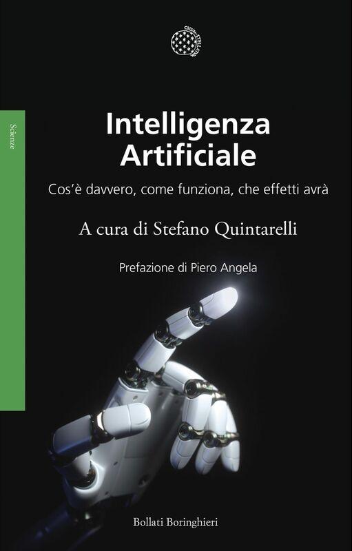 Intelligenza artificiale Cos'è davvero, come funziona, che effetti avrà