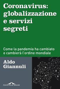 Coronavirus: globalizzazione e servizi segreti Come la pandemia ha cambiato e cambierà l'ordine mondiale