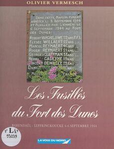 Les fusillés du Fort des Dunes Rosendaël-Leffrinckoucke, 4-6 septembre 1944