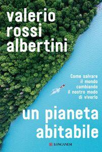 Un pianeta abitabile Come salvare il mondo cambiando il nostro modo di viverlo