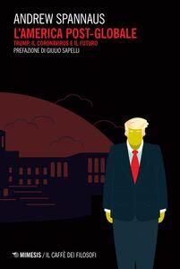 L'America post-globale Trump, il coronavirus e il futuro