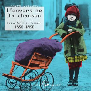 Envers de la chanson (L') Des enfants au travail 1850 - 1950