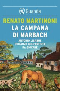 La campana di Marbach Antonio Ligabue. Romanzo dell'artista da giovane