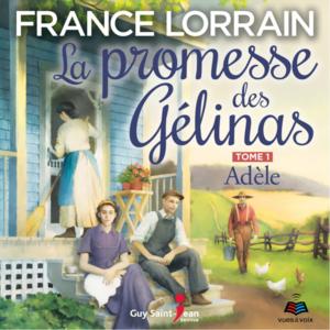 La promesse des Gélinas, tome 1 Adèle