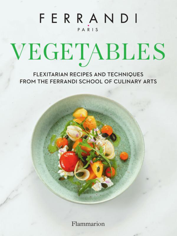 Vegetables. Flexitarian Recipes and Techniques from the Ferrandi School of Culinary Arts Ferrandi School