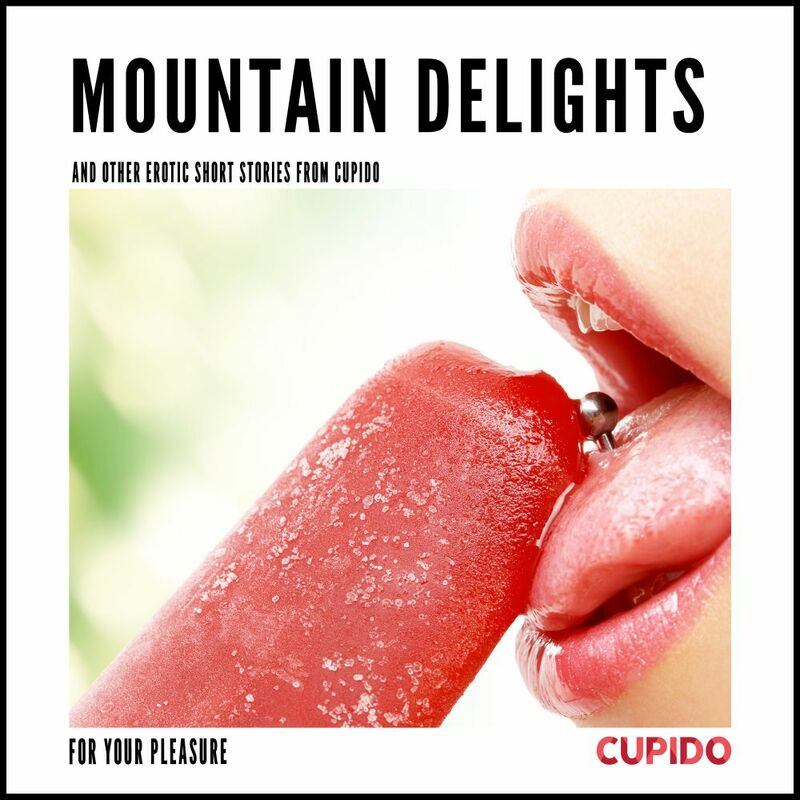 Mountain Delights - and other erotic short stories from Cupido