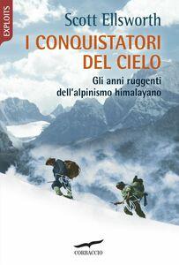 I conquistatori del cielo Gli anni ruggenti dell'alpinismo himalayano