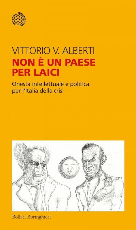 Non è un paese per laici Onestà intellettuale e politica per l'Italia della crisi