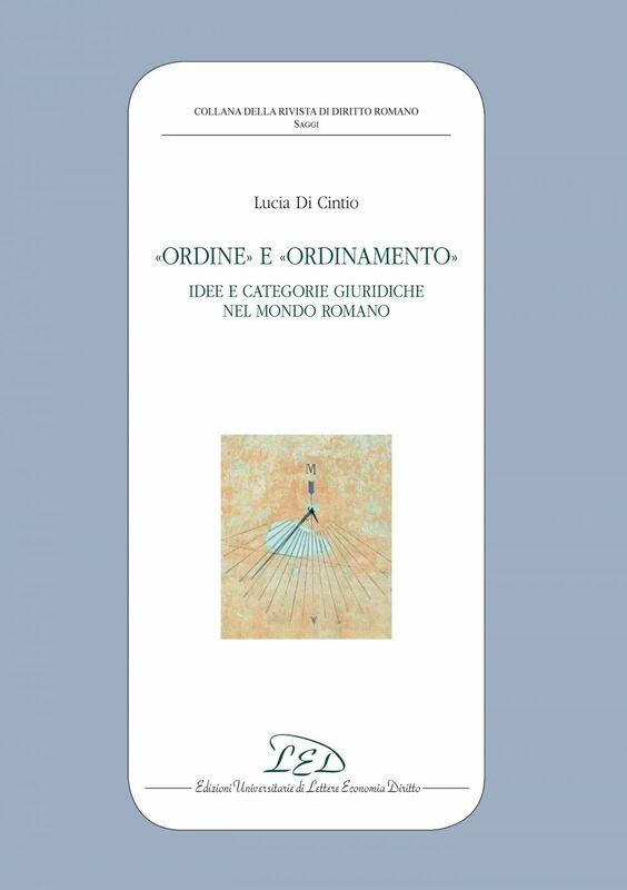 Ordine e Ordinamento Idee e Categorie Giuridiche nel Mondo Romano