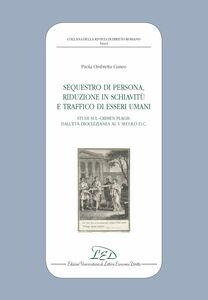 Sequestro di Persona, Riduzione in Schiavitù e Traffico di Esseri Umani. Studi sul Crimen Plagii dall'Età Dioclezianea al V Secolo d.C.