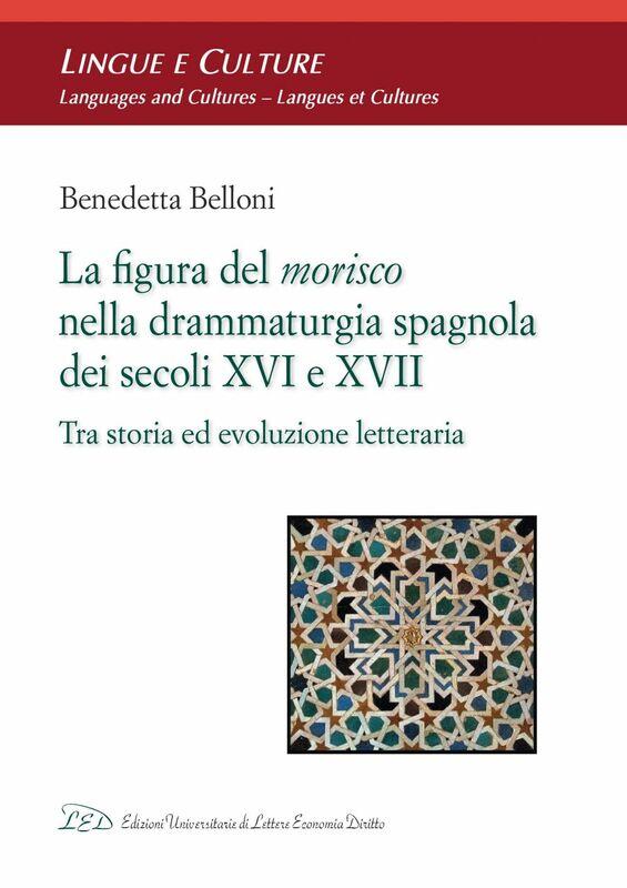 La Figura del Morisco nella Drammaturgia Spagnola dei Secoli XVI e XVII Tra Storia ed Evoluzione Letteraria