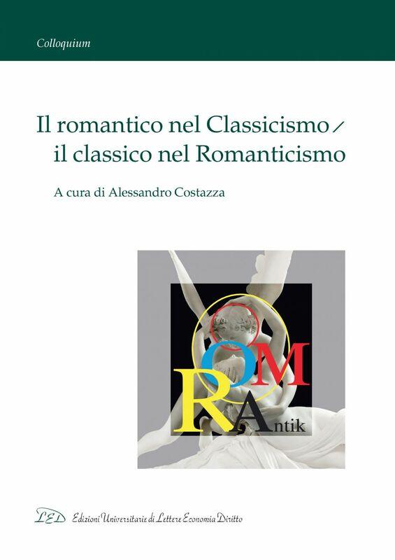Il romantico nel Classicismo, il classico nel Romanticismo