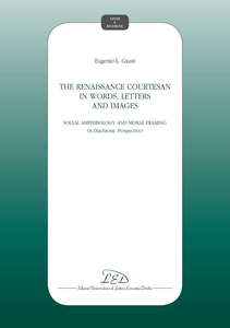 The Renaissance courtesan in words, letters and images Social amphibology and moral framing  (A diachronic perspective)