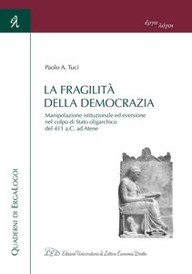 La fragilità della democrazia Manipolazione istituzionale ed eversione nel colpo di Stato oligarchico del 411 a.C. ad Atene
