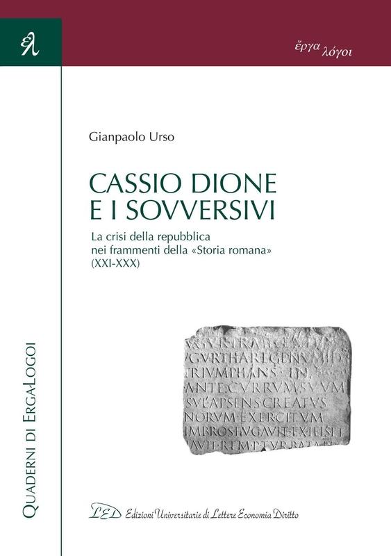 Cassio Dione e i sovversivi La crisi della repubblica nei frammenti della «Storia romana» (XXI-XXX)