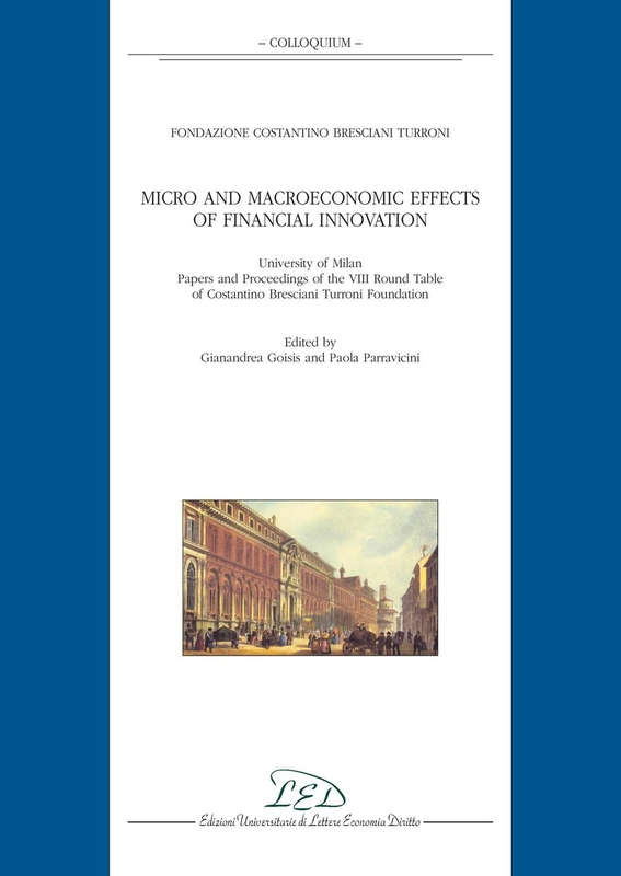 Micro and Macroeconomic Effects of Financial Innovation University of Milan - Papers and Proceedings of the VIII Round Table of Costantino Bresciani Turroni Foundation