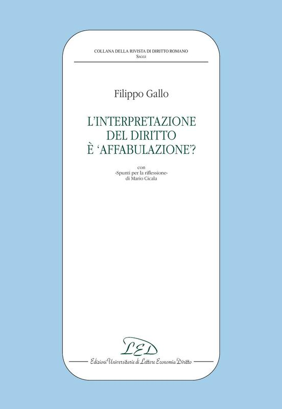 L'interpretazione del diritto è 'affabulazione'? Con «spunti per la riflessione» di Mario Cicala