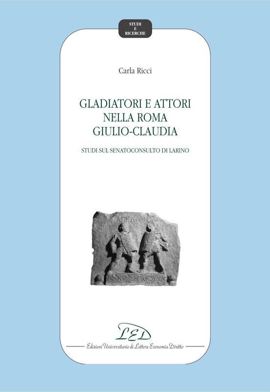 Gladiatori e attori nella Roma Giulio-Claudia Studi sul Senatoconsulto di Larino