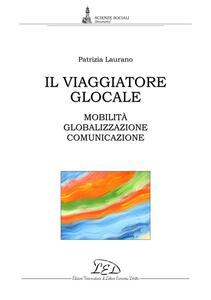 Il viaggiatore glocale Mobilità, globalizzazione, comunicazione