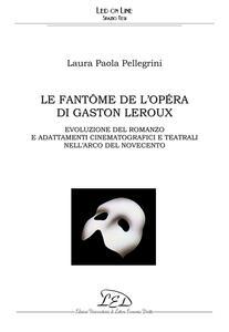 Le Fantôme de l'Opéra di Gaston Leroux Evoluzione del romanzo e adattamenti cinematografici e teatrali nell'arco del Novecento