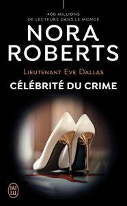 Lieutenant Eve Dallas (Tome 34) - Célébrité du crime