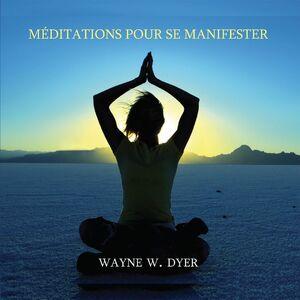 Méditations pour se manifester - Apprendre à créer tout ce qui vous tient à cœur Apprendre à créer tout ce qui vous tient à cœur