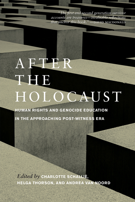 After the Holocaust Human Rights and Genocide Education in the Approaching Post-Witness Era
