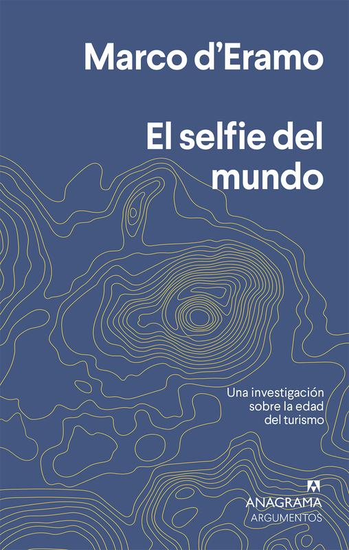 El selfie del mundo Una investigación sobre la era del turismo