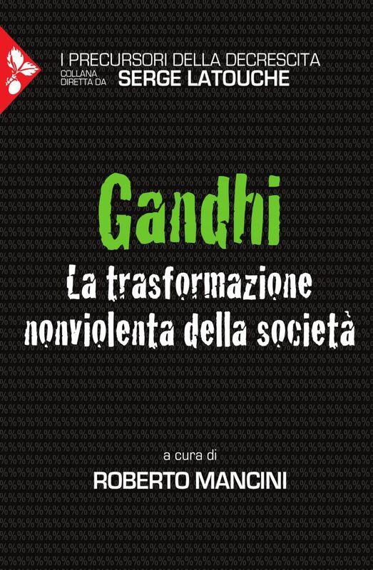 Gandhi La trasformazione nonviolenta della società