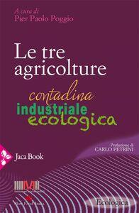 Le tre agricolture Contadina, industriale, ecologica