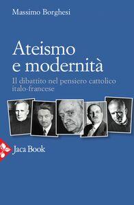Ateismo e modernità Il dibattito nel pensiero cattolico italo-francese
