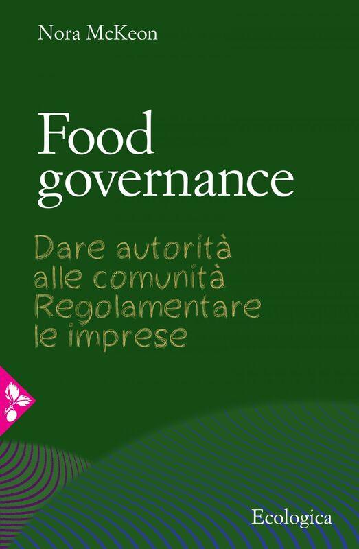Food governance Dare autorità alle comunità. Regolamentare le imprese