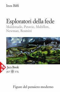 Esploratori della fede Maldonado, Petavio, Mabillon, Newman, Rosmini