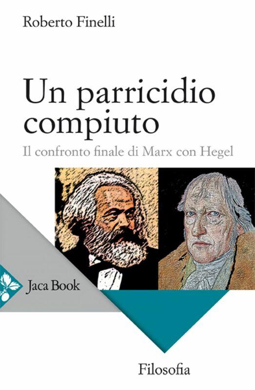 Un parricidio compiuto Il confronto finale di Marx con Hegel