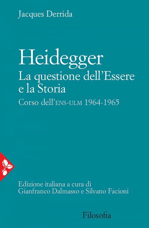 Heidegger. La questione dell'Essere e la Storia Corso dell'ENS-ULM 1964-1965