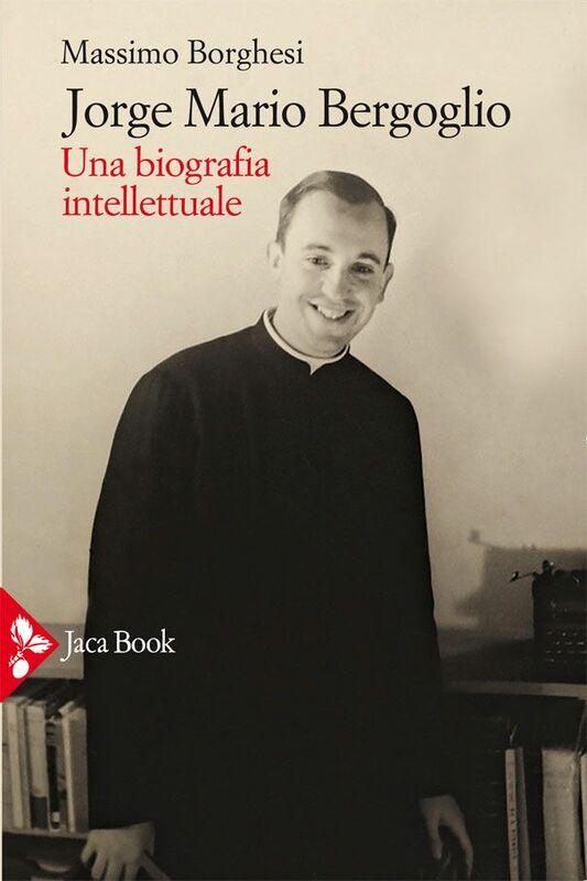 Jorge Mario Bergoglio Una biografia intellettuale