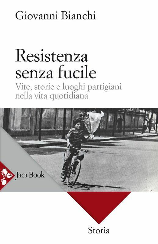 Resistenza senza fucile Vite, storie e luoghi partigiani nella vita quotidiana