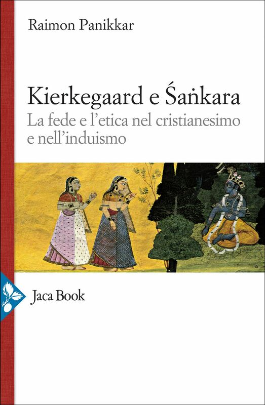 Kierkegaard e Sankara La fede e l'etica nel cristianesimo e nell'induismo