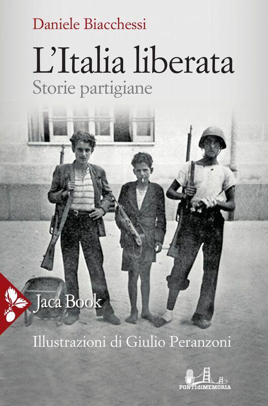 L'Italia liberata Storie partigiane