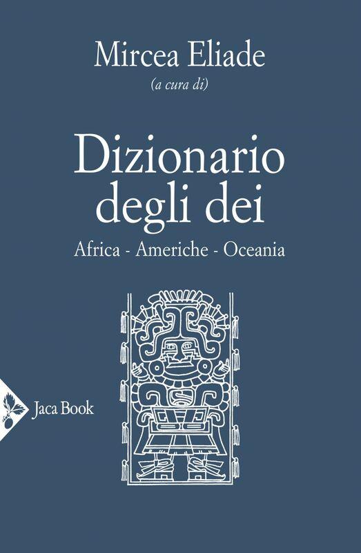 Dizionario degli dei. Mediterraneo, Eurasia, Estremo Oriente