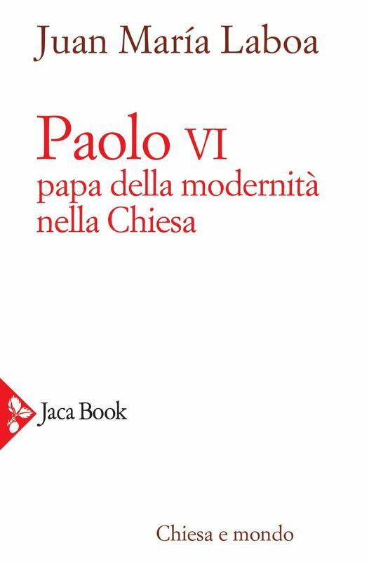 Paolo VI Papa della modernità nella Chiesa