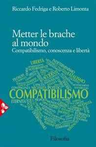 Metter le brache al mondo Compatibilismo, conoscenza e libertà